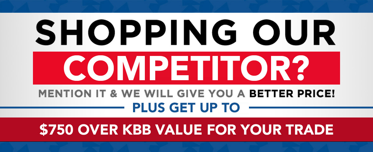 Shopping Our Competitor? Mention It and We Will Give You A Better Price! Plus Get Up To $750 Over KBB Value For Your Trade