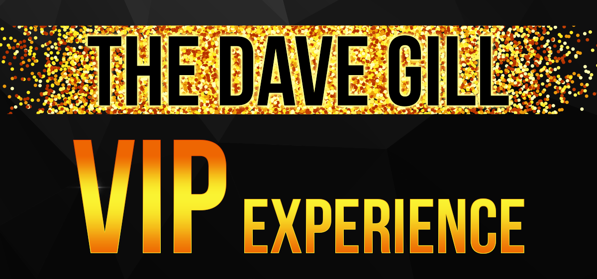 The Dave Gill VIP Experience