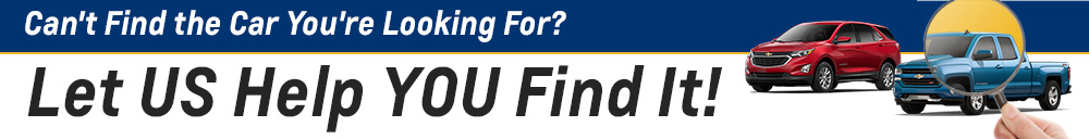 Can't Find the Car You're Looking For? - Let US Help YOU Find It!
