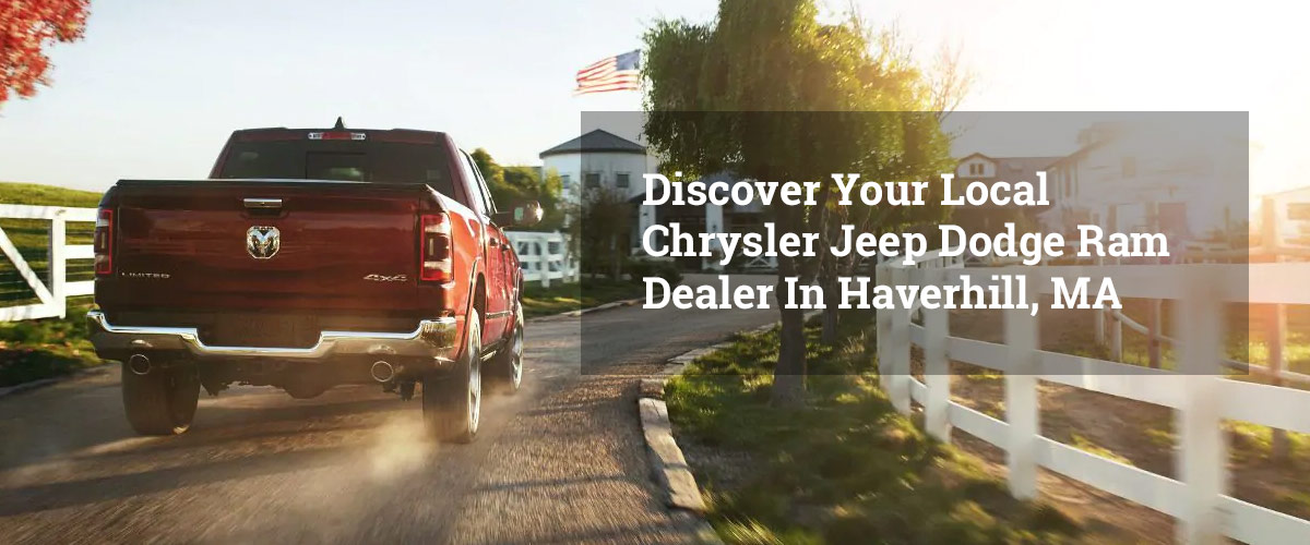 Discover Your Local Chrysler Jeep Dodge Ram Dealer In Haverhill, MA
