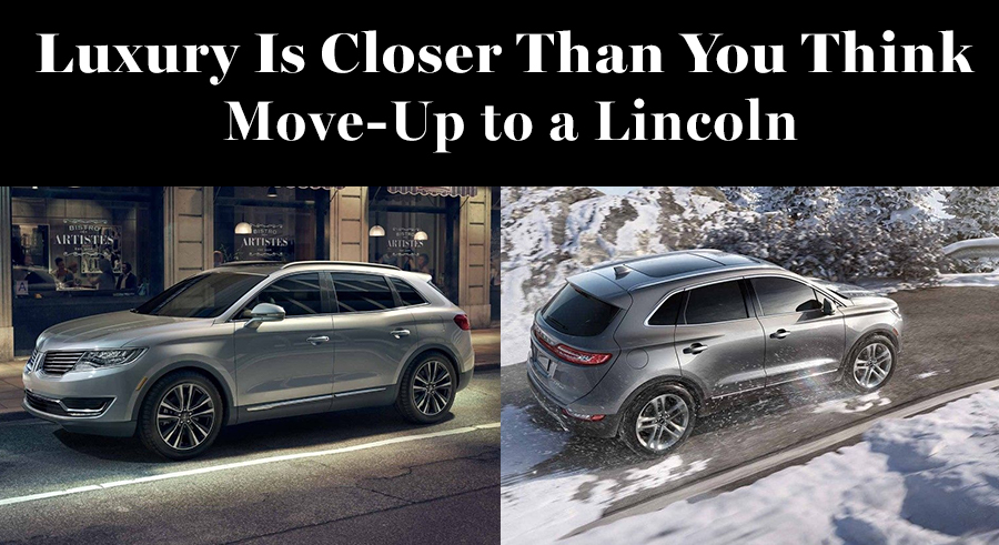 Luxury Is Closer Than You Think Move-Up to a Lincoln