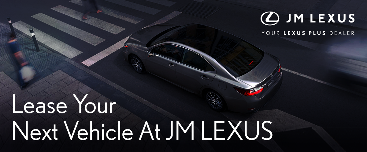 LEASE YOUR NEXT VEHICLE  AT JM LEXUS