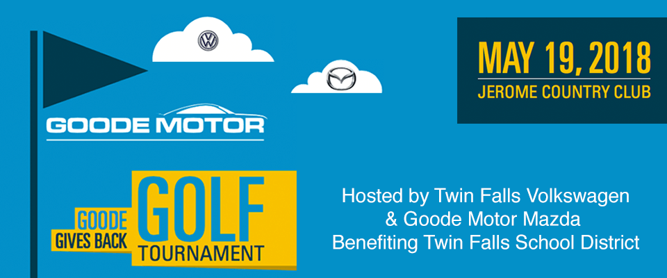 GOODE GIVES BACK GOLF TOURNAMENT - Hosted by Twin Falls Volkswagen & Goode Motor Mazda Benefitting Twin Falls School District