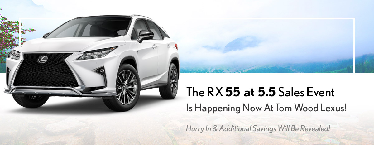The RX 55 at 5.5 Sales Event Is Happening Now At Tom Wood Lexus! Hurry In & Additional Savings Will Be Revealed!