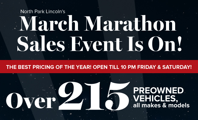 North Park Lincoln's March Marathon Sales Event Is On! The best pricing of the year! Open till 10 PM Friday & Saturday!